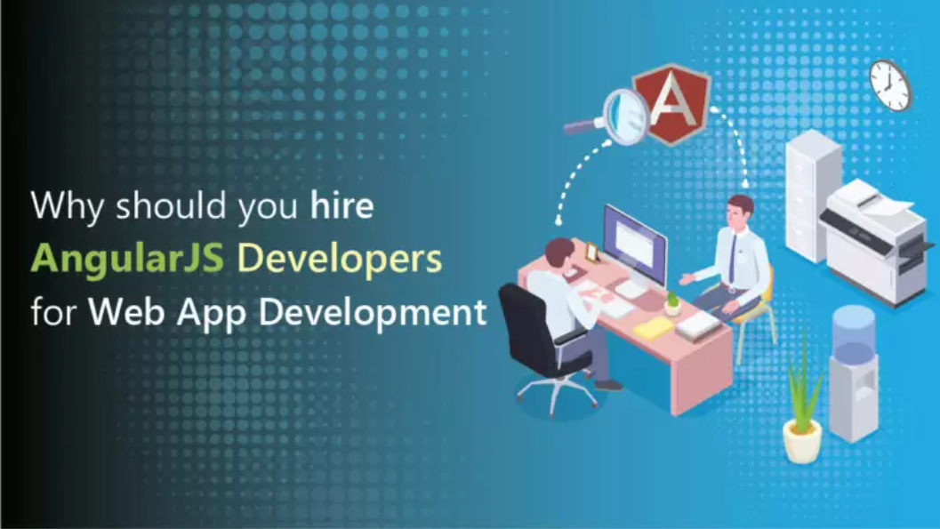 Why should you hire AngularJS Developers for Web App Development
