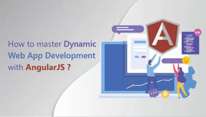 How to master Dynamic Web App Development with AngularJS?